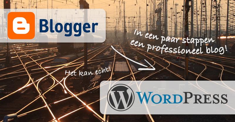 Van Blogger naar WordPress: in een paar stappen naar een professioneel blog!
