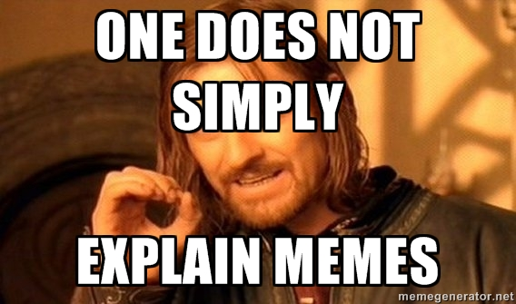 Meme: one does not simply explain memes