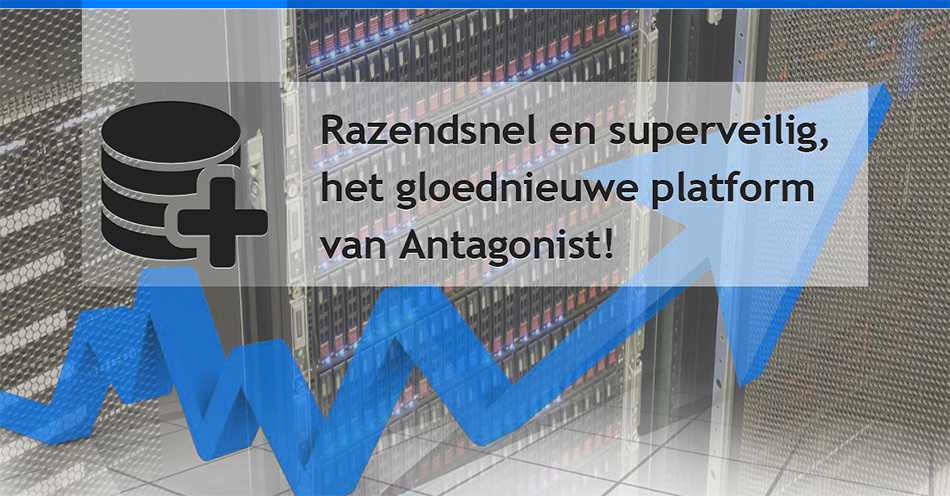 Het gloednieuw platform van Antagonist: razendsnel en superveilig!